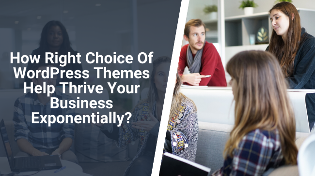 How Right Choice Of WordPress Themes Help Thrive Your Business Exponentially?