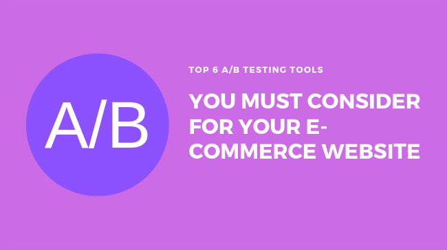 A/B Testing Tools You Must Consider for Your E-Commerce Website