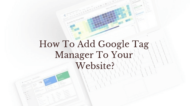 How To Add Google Tag Manager To Your Website?