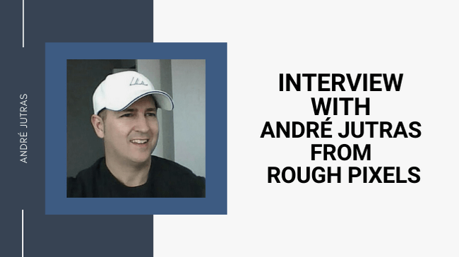 Interview with André Jutras from Rough Pixels