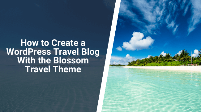 How to Create a WordPress Travel Blog With the Blossom Travel Theme