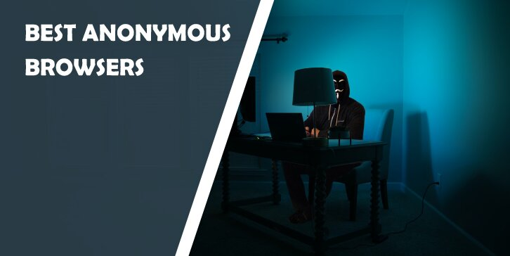 5 Best Anonymous Browsers That Will Keep You Protected While Exploring the Web
