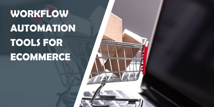 5 Workflow Automation Tools for Ecommerce That Will Make Your Business Flourish