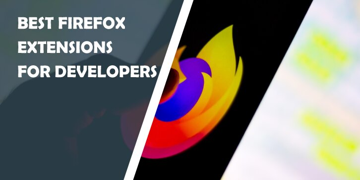 Best Firefox Extensions for Developers: Tiny Pieces of Software That Make Your Job a Whole Lot Easier