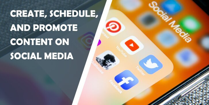Top 5 Tools to Create, Schedule, and Promote Content on Social Media With Maximum Ease