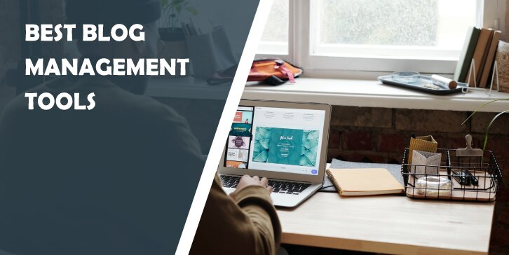 Best Blog Management Tools: Become the Online Creator That Everyone Aspires to Be