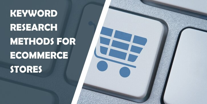4 Interesting Keyword Research Methods for eCommerce Stores That Will Help Your Business Grow