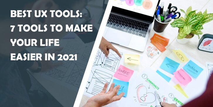 Best UX Tools: 7 Tools to Make Your Life Easier in 2021