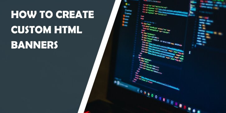 How to Create Custom Professional-Looking HTML Banners in Minutes
