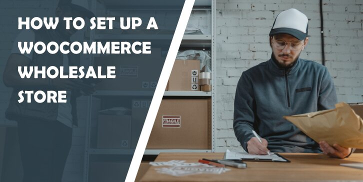 How to Set Up a WooCommerce Wholesale Store Using Powerful Plugins