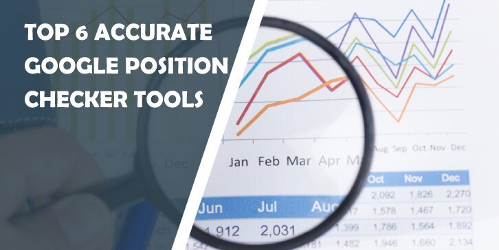 Top 6 Accurate Google Position Checker Tools for a Modern Blogger: Stay Ahead of the Competition by Keeping a Close Eye on Ranking