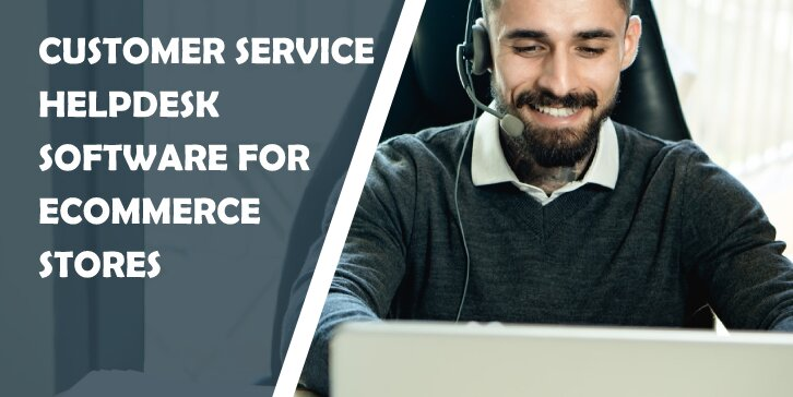 Customer Service Helpdesk Software for eCommerce Stores: Provide Great Solutions Swiftly