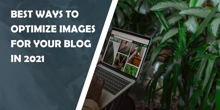 Best Ways to Optimize Images for Your Blog in 2021: Improve Performance by Making Small Changes