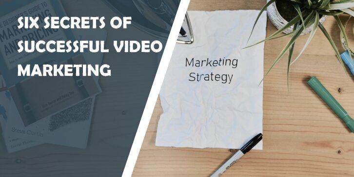 Six Secrets of Successful Video Marketing