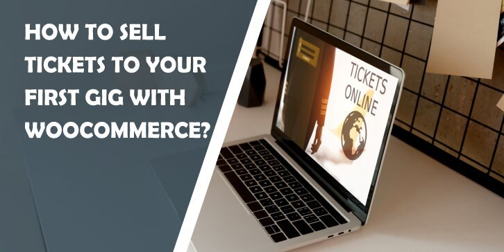How to Sell Tickets to Your First Gig With WooCommerce