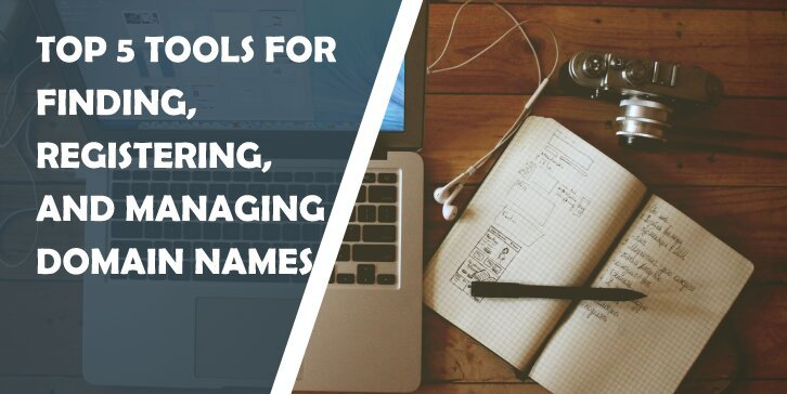 Top 5 Tools for Finding, Registering, and Managing Domain Names