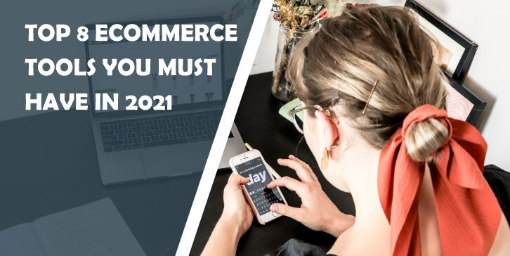 Top 8 eCommerce Tools You Must Have in 2021